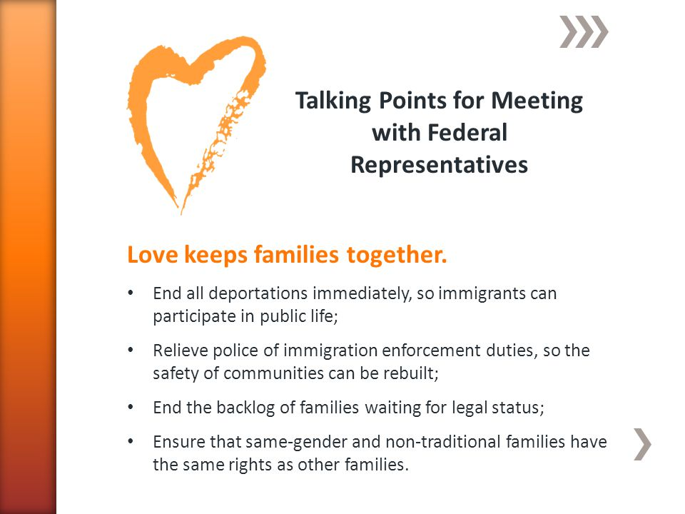 Talking Points for Meeting with Federal Representatives Love keeps families together.