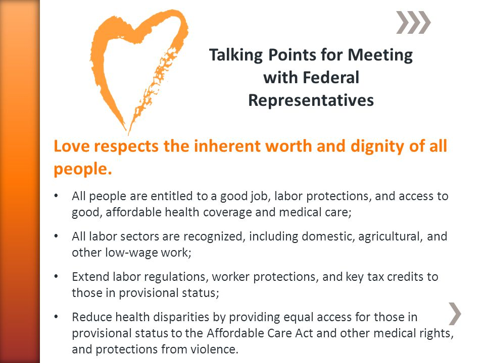 Talking Points for Meeting with Federal Representatives Love respects the inherent worth and dignity of all people.
