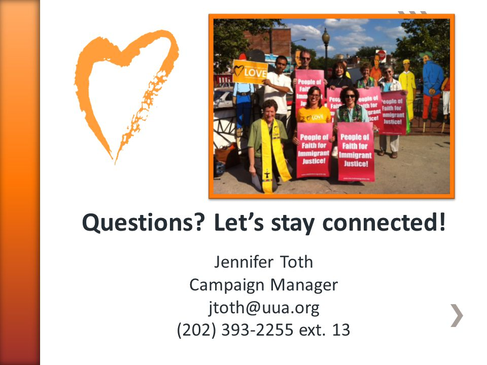 Questions Lets stay connected! Jennifer Toth Campaign Manager jtoth@uua.org (202) 393-2255 ext. 13