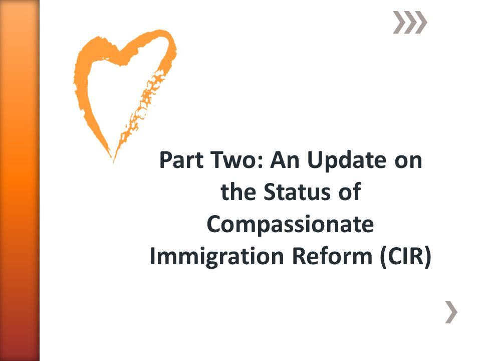 Part Two: An Update on the Status of Compassionate Immigration Reform (CIR)