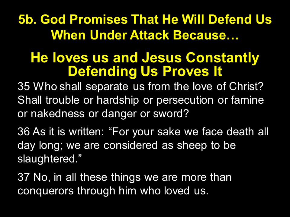He loves us and Jesus Constantly Defending Us Proves It 35 Who shall separate us from the love of Christ.