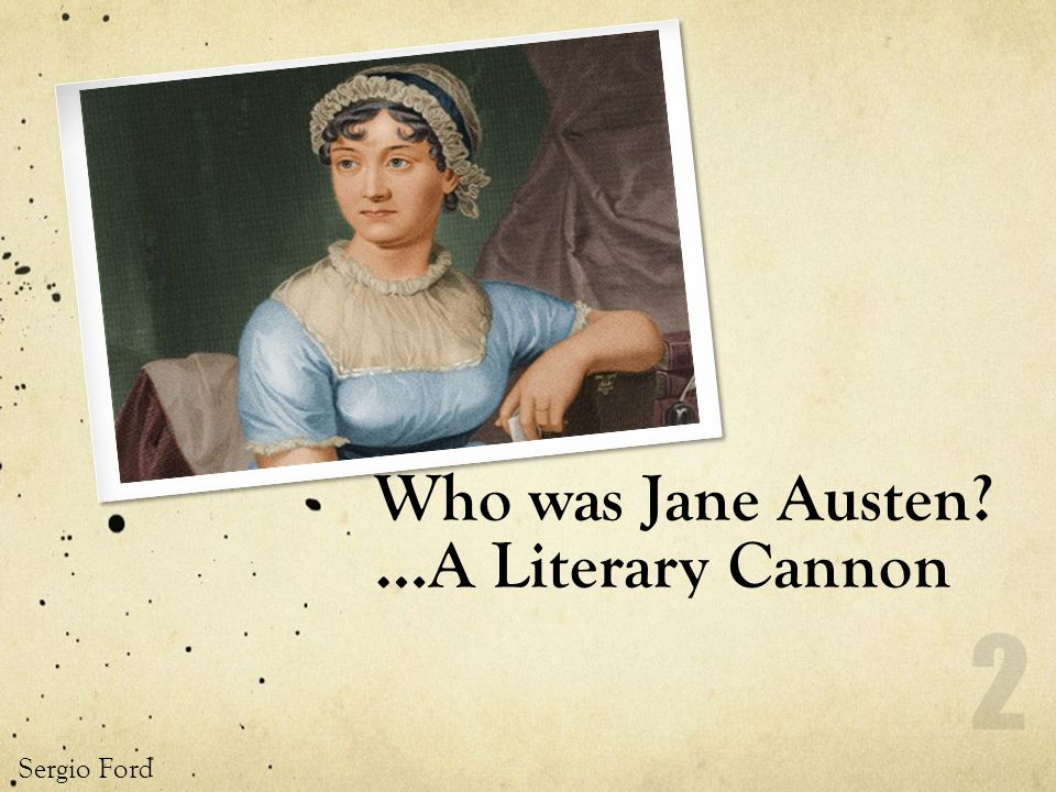 Who was Jane Austen …A Literary Cannon Sergio Ford 2