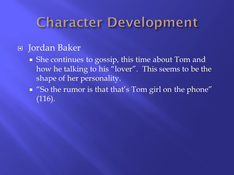 Jordan Baker She continues to gossip, this time about Tom and how he talking to his lover.