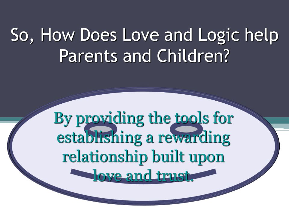 So, How Does Love and Logic help Parents and Children.