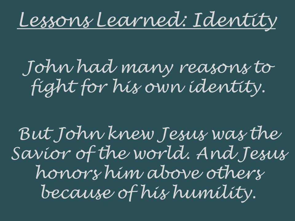 Lessons Learned: Identity John had many reasons to fight for his own identity.