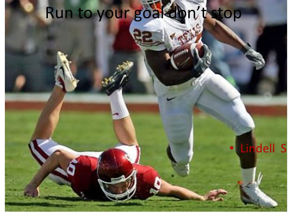 Run to your goal dont stop Lindell S