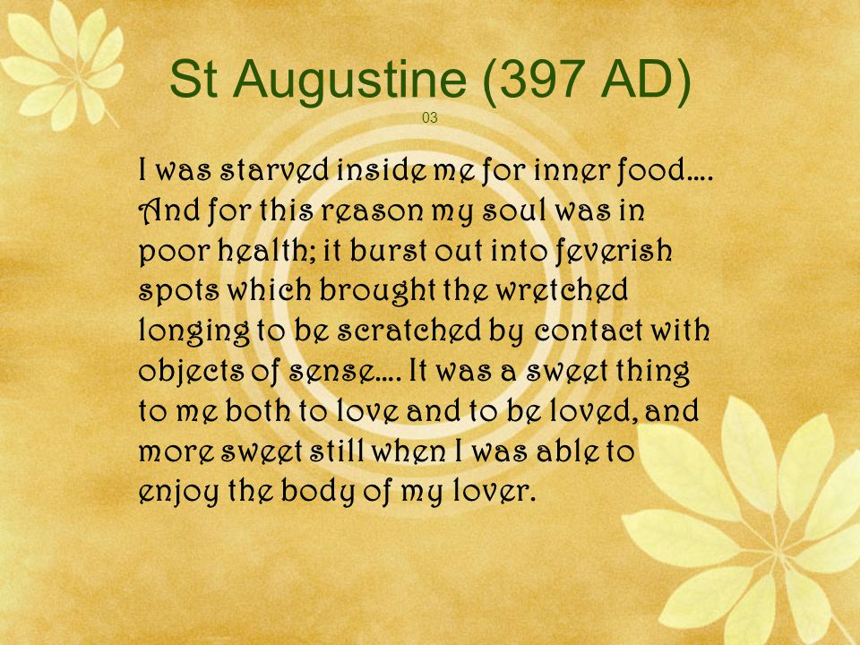 St Augustine (397 AD) 03 I was starved inside me for inner food….