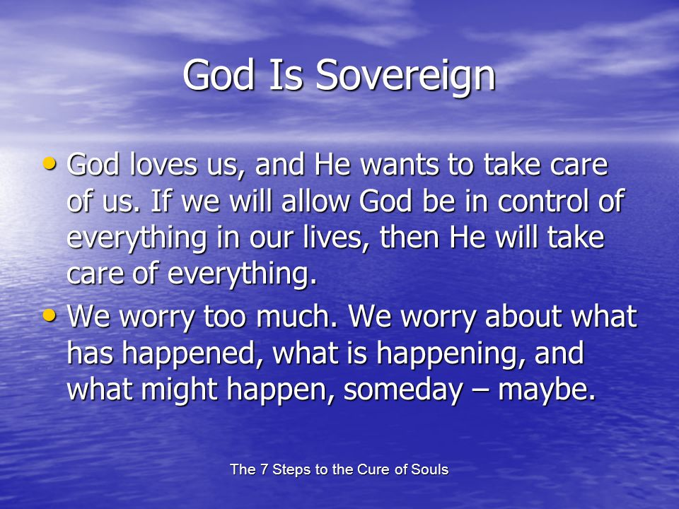 The 7 Steps to the Cure of Souls God Is Sovereign God loves us, and He wants to take care of us.