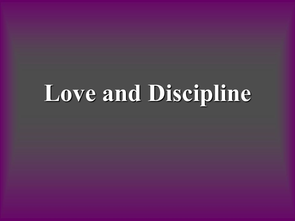 Love and Discipline
