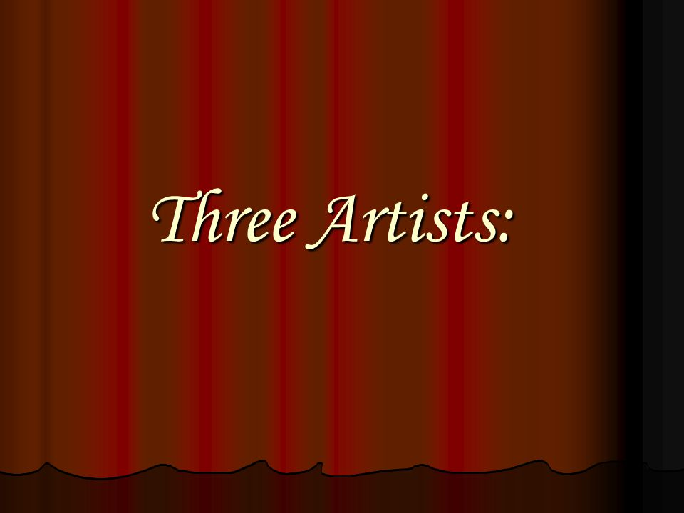 Three Artists: