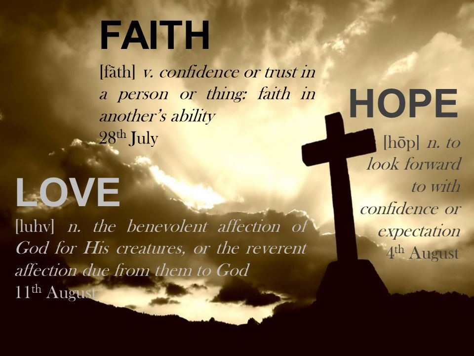 FAITH HOPE LOVE [fãth] v.