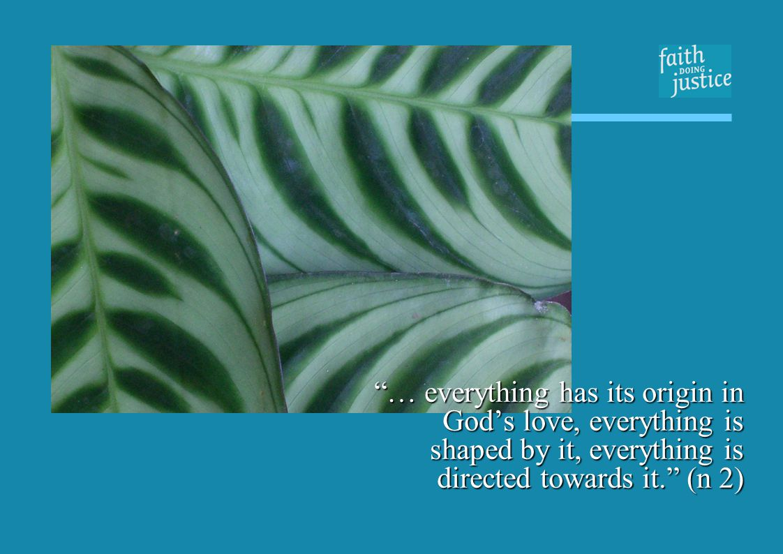 … everything has its origin in Gods love, everything is shaped by it, everything is directed towards it.