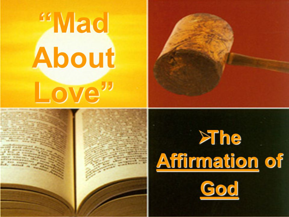 The Affirmation of God The Affirmation of God Mad About Love