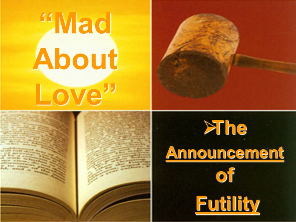 The Announcement of Futility The Announcement of Futility Mad About Love