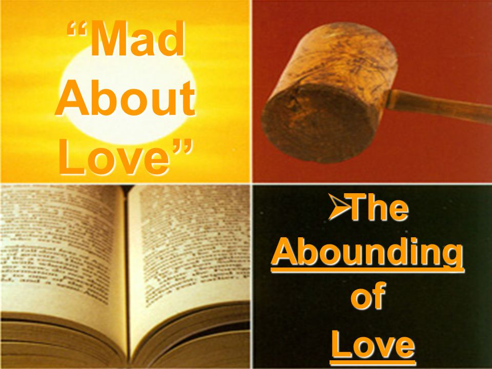 The Abounding of Love The Abounding of Love Mad About Love