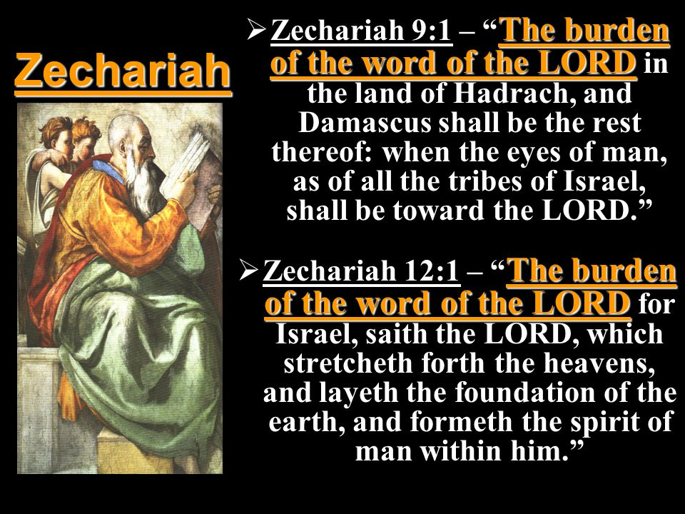 The burden of the word of the LORD Zechariah 9:1 – The burden of the word of the LORD in the land of Hadrach, and Damascus shall be the rest thereof: when the eyes of man, as of all the tribes of Israel, shall be toward the LORD.