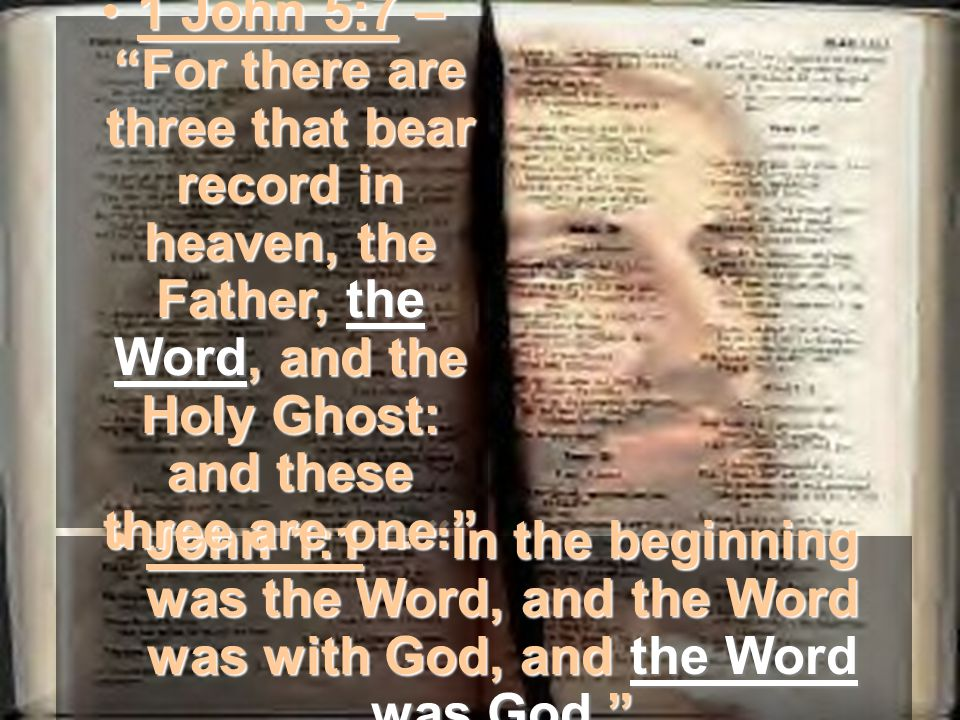 John 1:1 – In the beginning was the Word, and the Word was with God, and the Word was God.John 1:1 – In the beginning was the Word, and the Word was with God, and the Word was God.