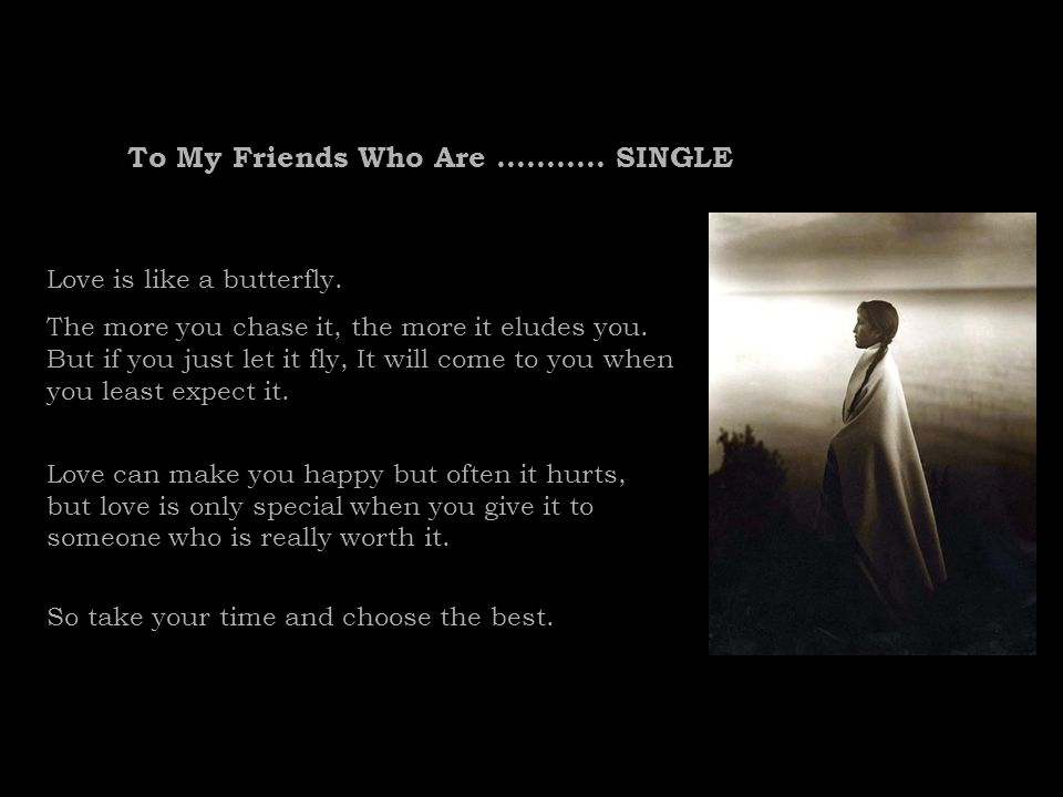 To My Friends Who Are SINGLE Love is like a butterfly.
