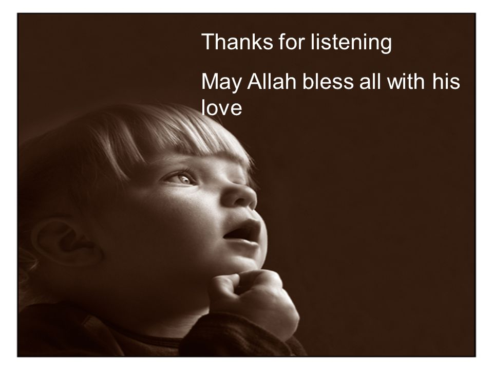 Thanks for listening May Allah bless all with his love
