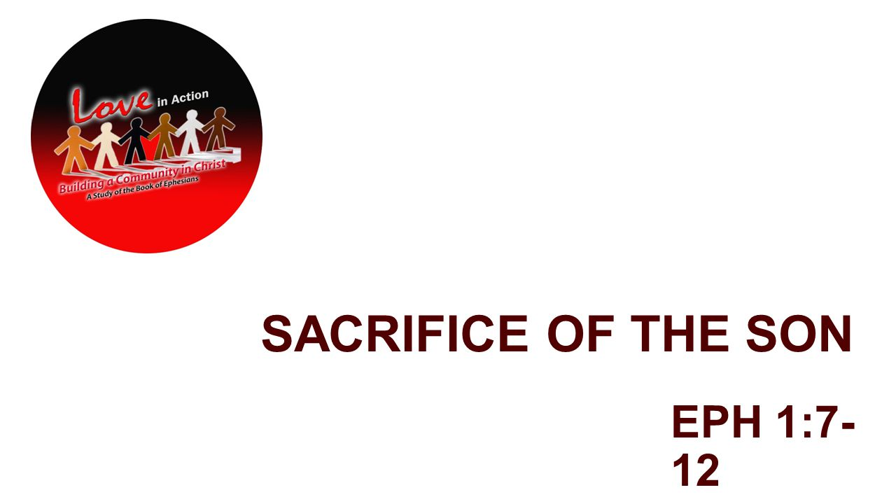 SACRIFICE OF THE SON EPH 1:7- 12