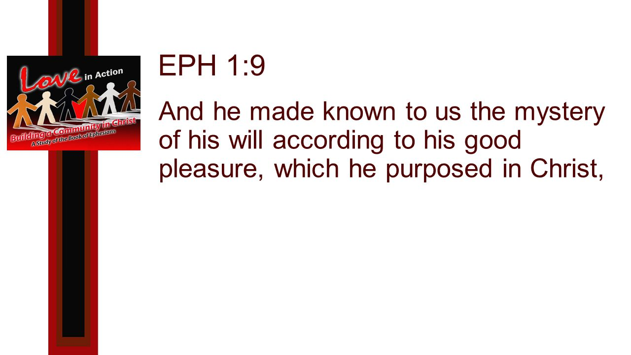 EPH 1:9 And he made known to us the mystery of his will according to his good pleasure, which he purposed in Christ,