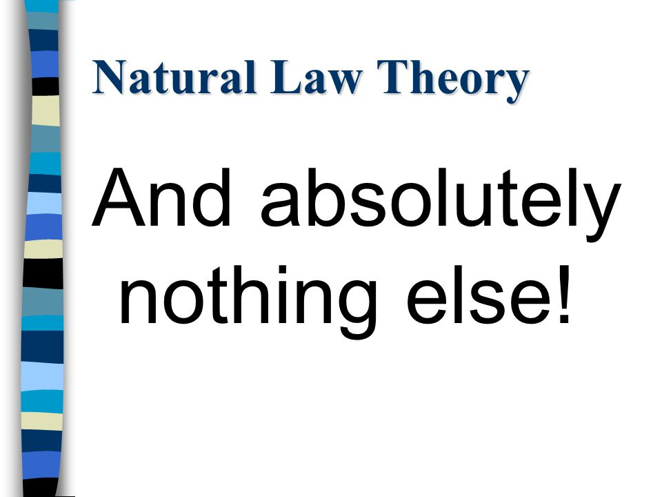 Natural Law Theory n Sex therefore is entirely associated with conception, pregnancy and childbirth.
