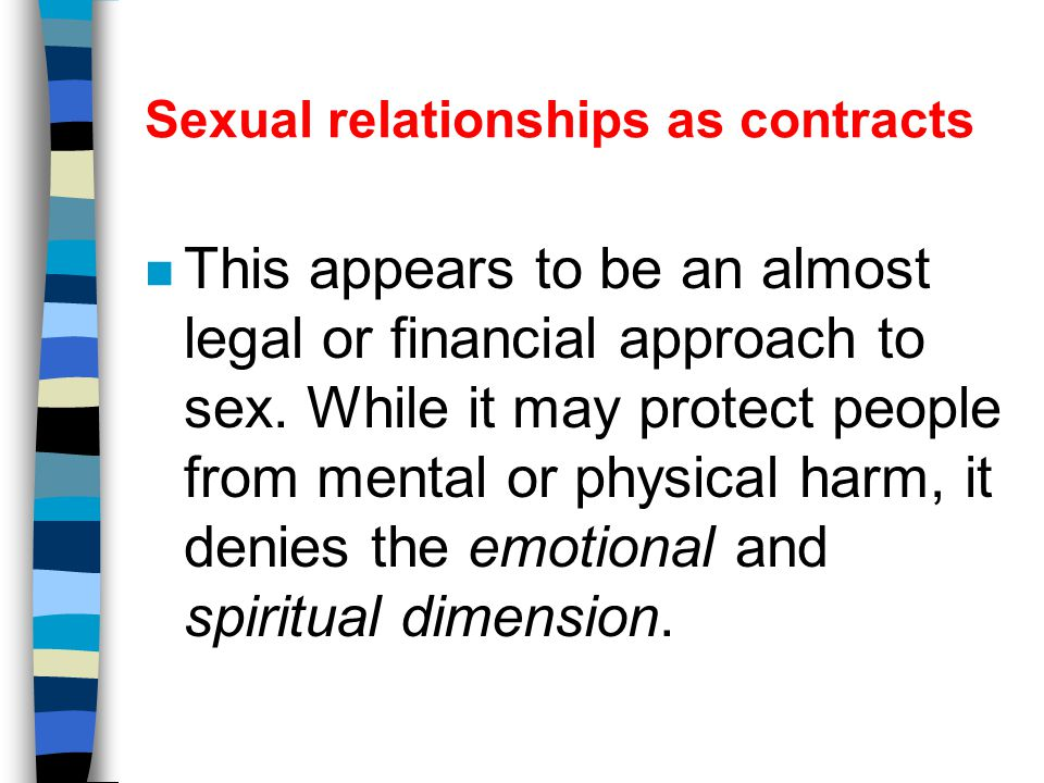 Sexual relationships as contracts n Consensual sex cannot take place unless both parties are fully aware of the significance of what is to happen, and are both in a position to stop it from going any further.