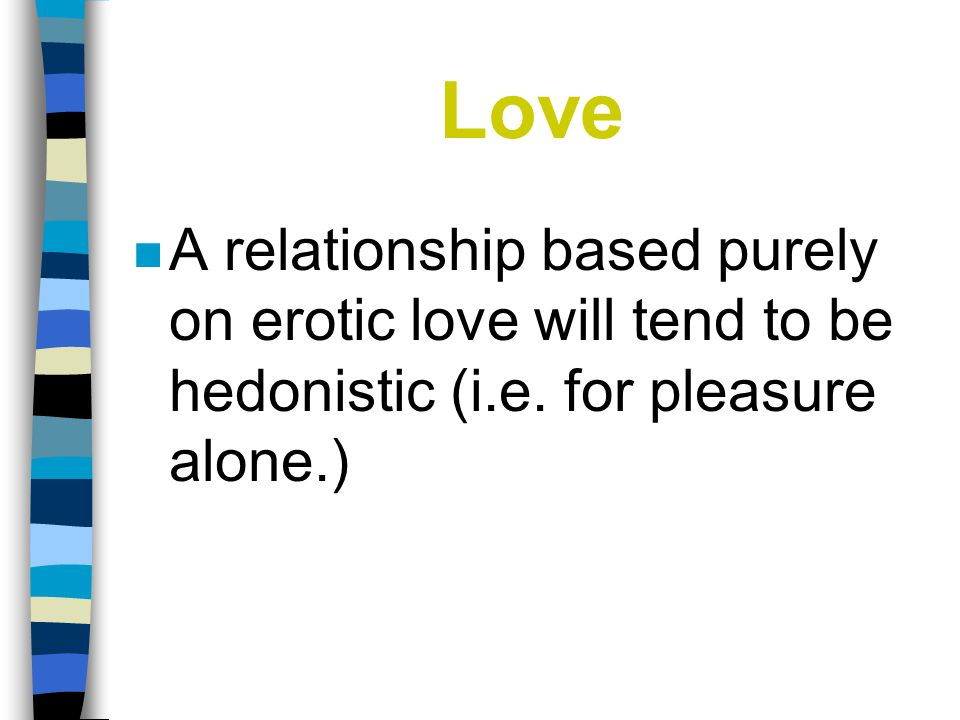Love n Christian teaching about love in the context of relationships and sexual ethics focuses on the interaction between the four loves of n friendship, n family love, n erotic love and n compassion.