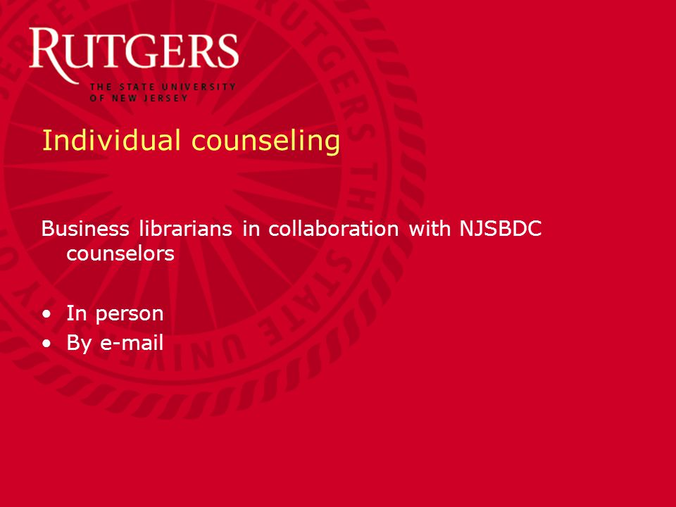 Individual counseling Business librarians in collaboration with NJSBDC counselors In person By e-mail