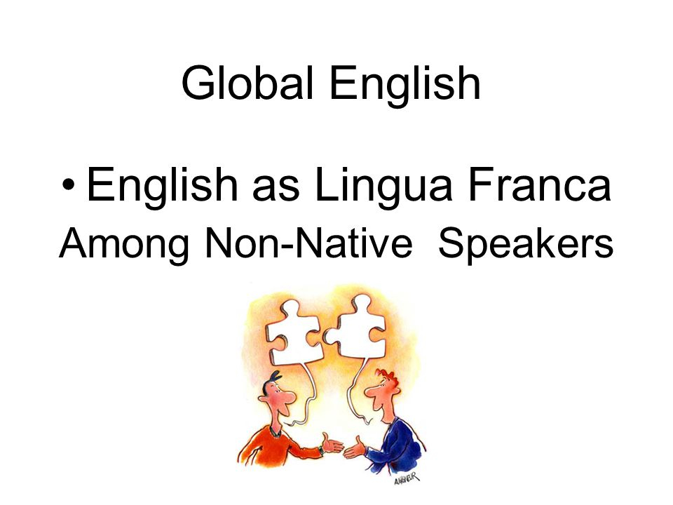 Global English English as Lingua Franca Among Non-Native Speakers