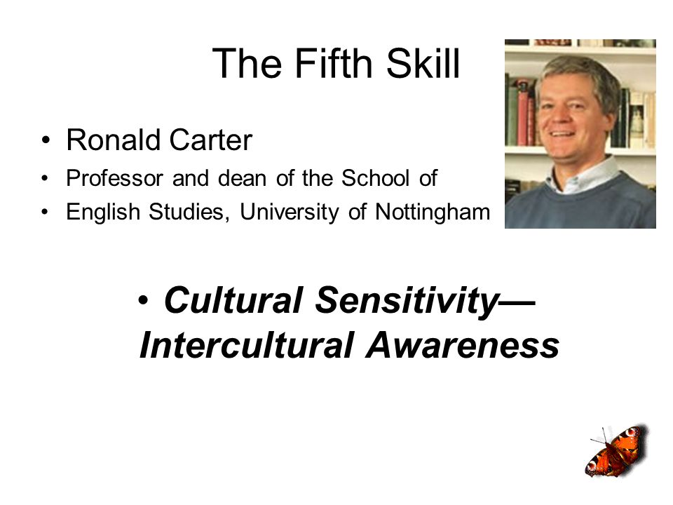 Ronald Carter Professor and dean of the School of English Studies, University of Nottingham Cultural Sensitivity Intercultural Awareness