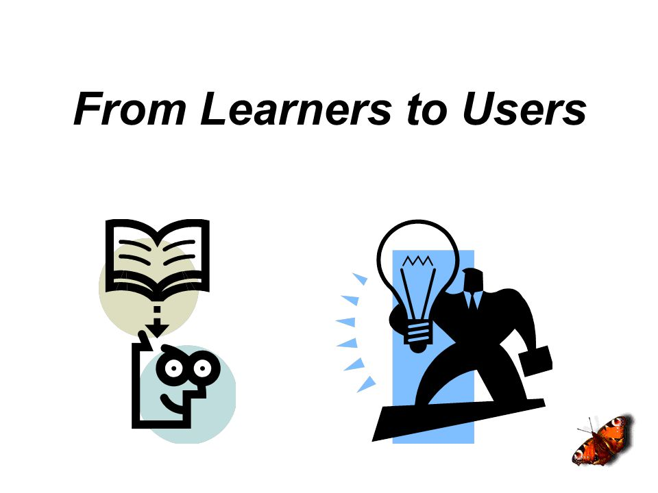 From Learners to Users