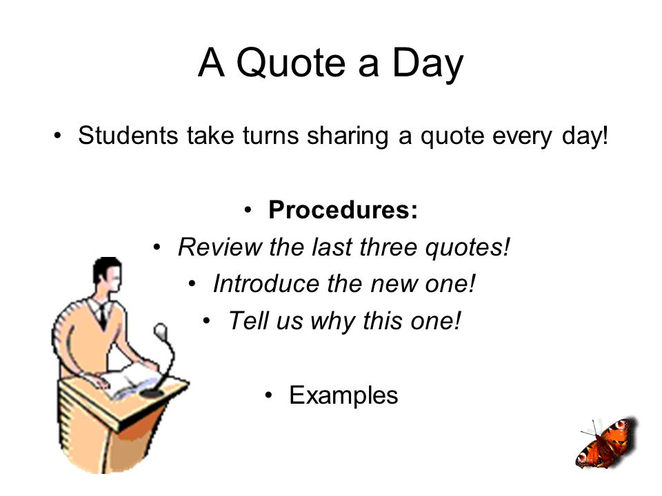 A Quote a Day Students take turns sharing a quote every day.