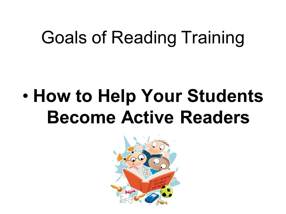 Goals of Reading Training How to Help Your Students Become Active Readers
