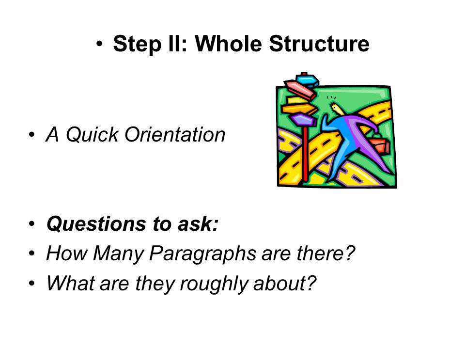Step II: Whole Structure A Quick Orientation Questions to ask: How Many Paragraphs are there.