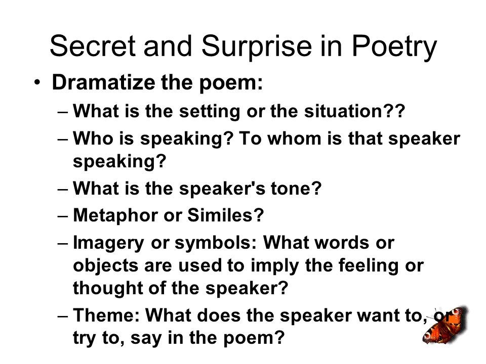 Secret and Surprise in Poetry Dramatize the poem: –What is the setting or the situation .