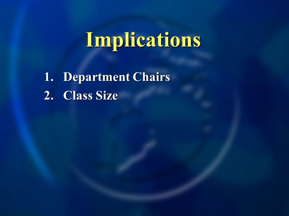 Implications 1.Department Chairs 2.Class Size