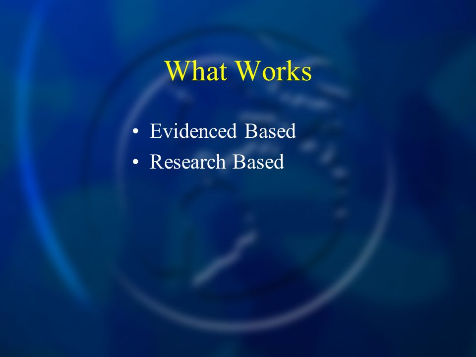 What Works Evidenced Based Research Based