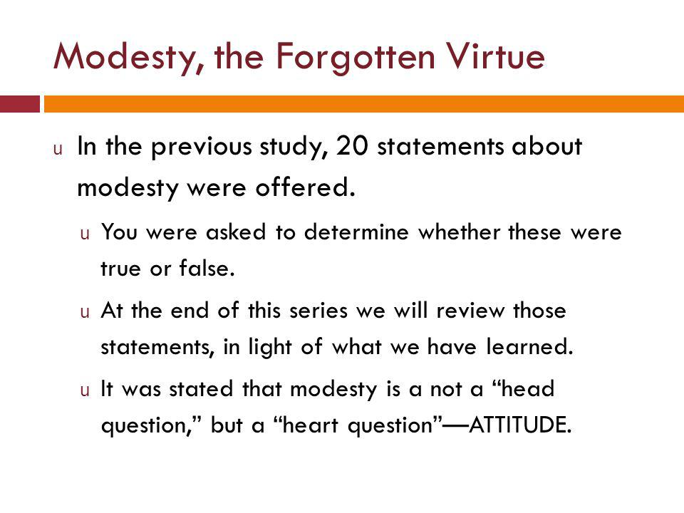 Modesty, the Forgotten Virtue u In the previous study, 20 statements about modesty were offered.