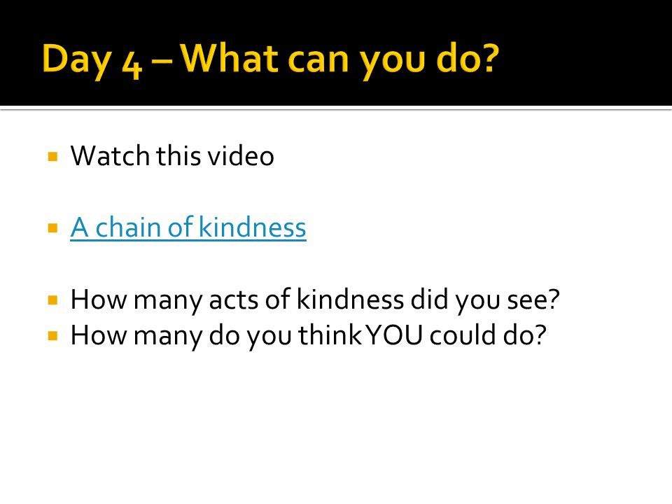 Watch this video A chain of kindness How many acts of kindness did you see.