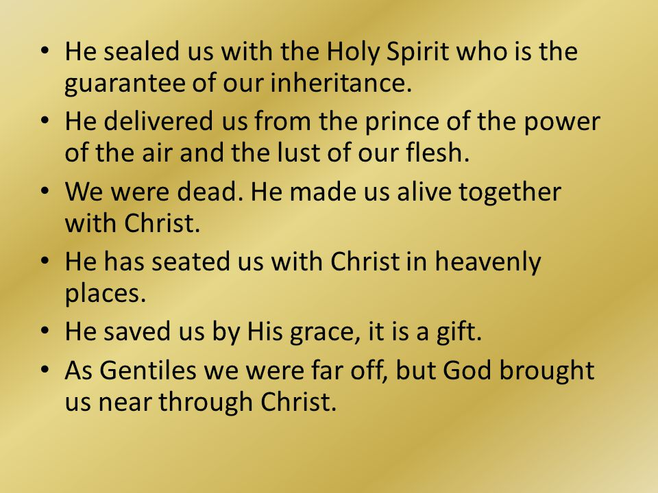 He sealed us with the Holy Spirit who is the guarantee of our inheritance.