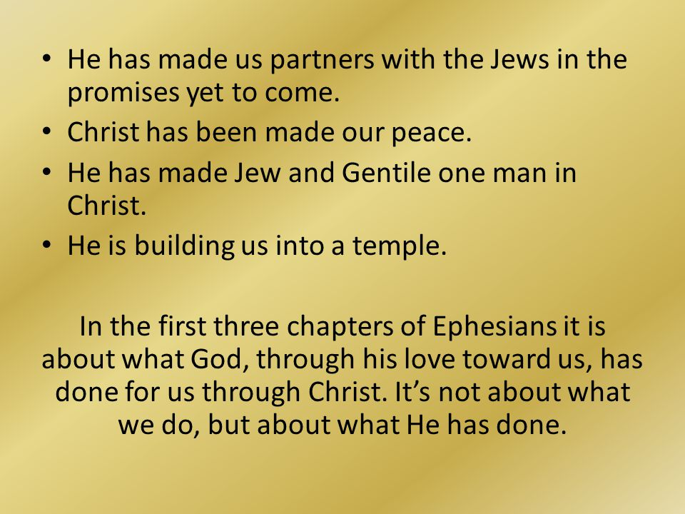 He has made us partners with the Jews in the promises yet to come.