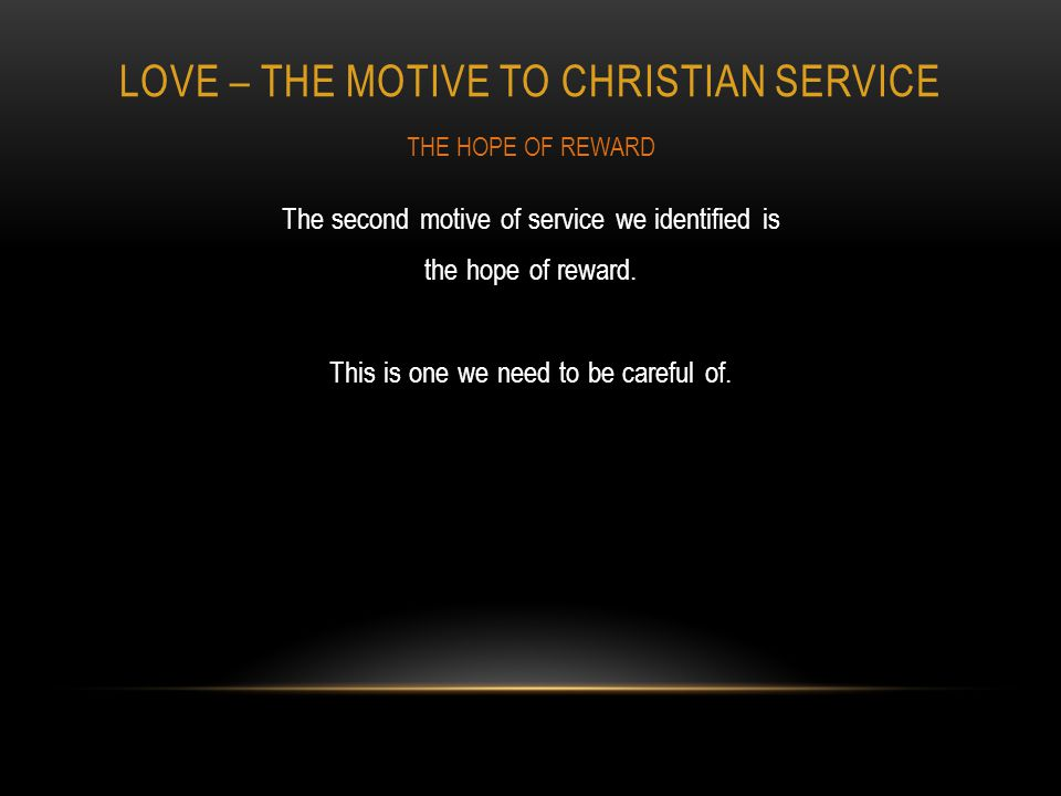 LOVE – THE MOTIVE TO CHRISTIAN SERVICE The second motive of service we identified is the hope of reward.