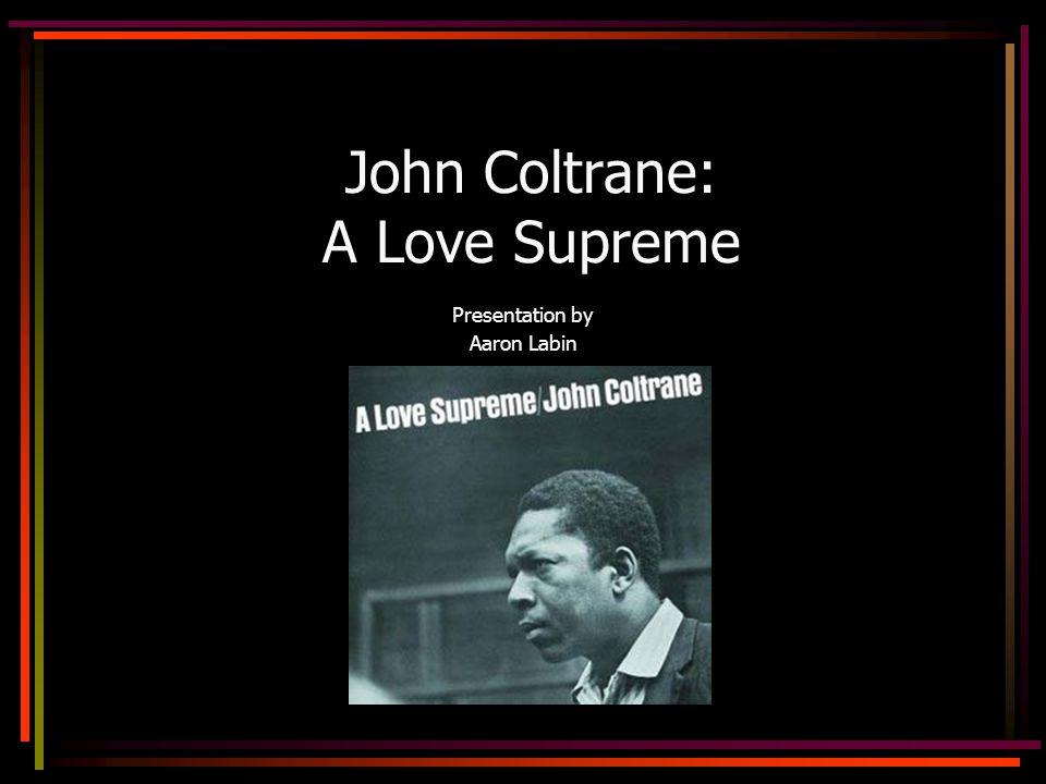 John Coltrane: A Love Supreme Presentation by Aaron Labin