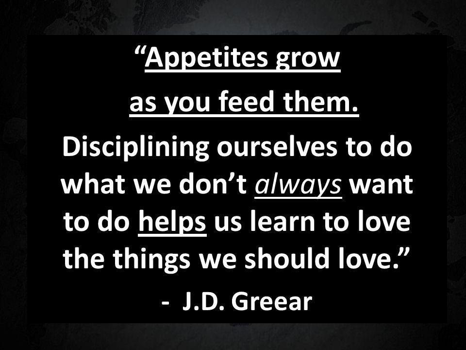 Appetites grow as you feed them.