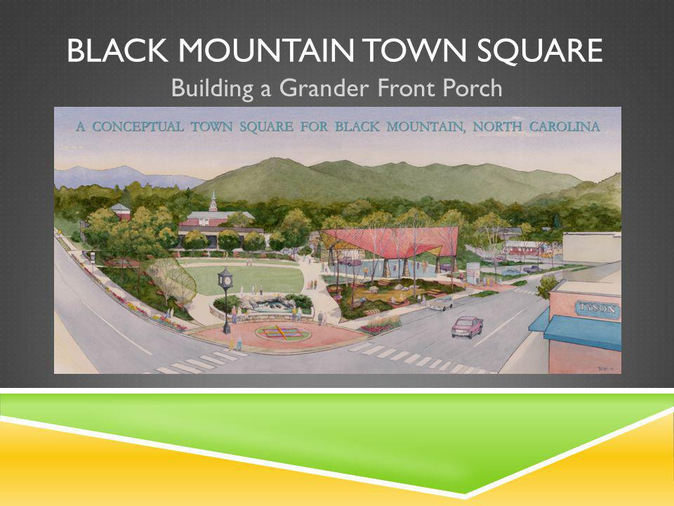 BLACK MOUNTAIN TOWN SQUARE Building a Grander Front Porch