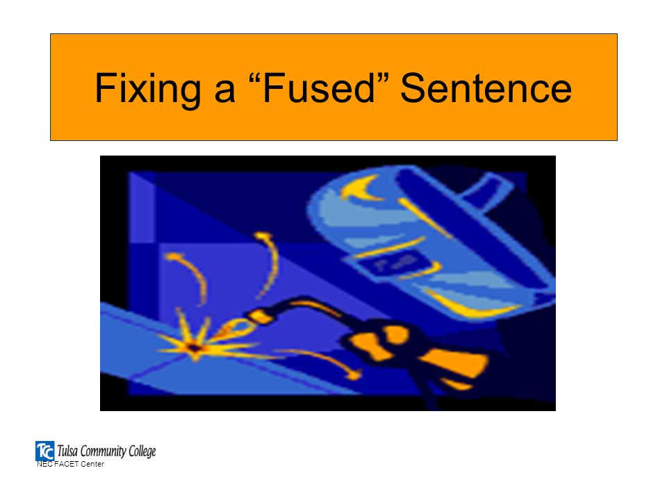 Fixing a Fused Sentence NEC FACET Center