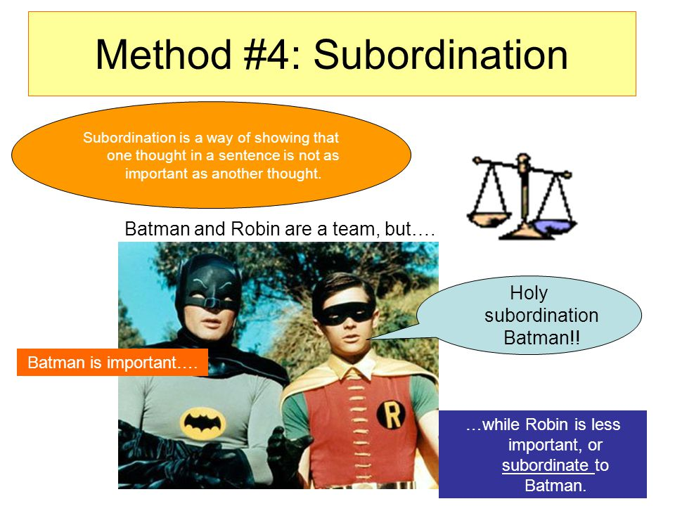 Method #4: Subordination Batman and Robin are a team, but….