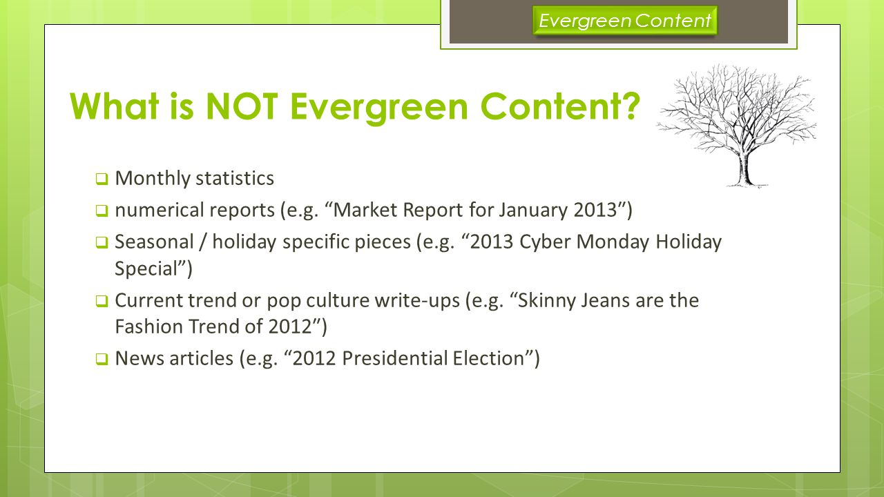 What is NOT Evergreen Content. Monthly statistics numerical reports (e.g.
