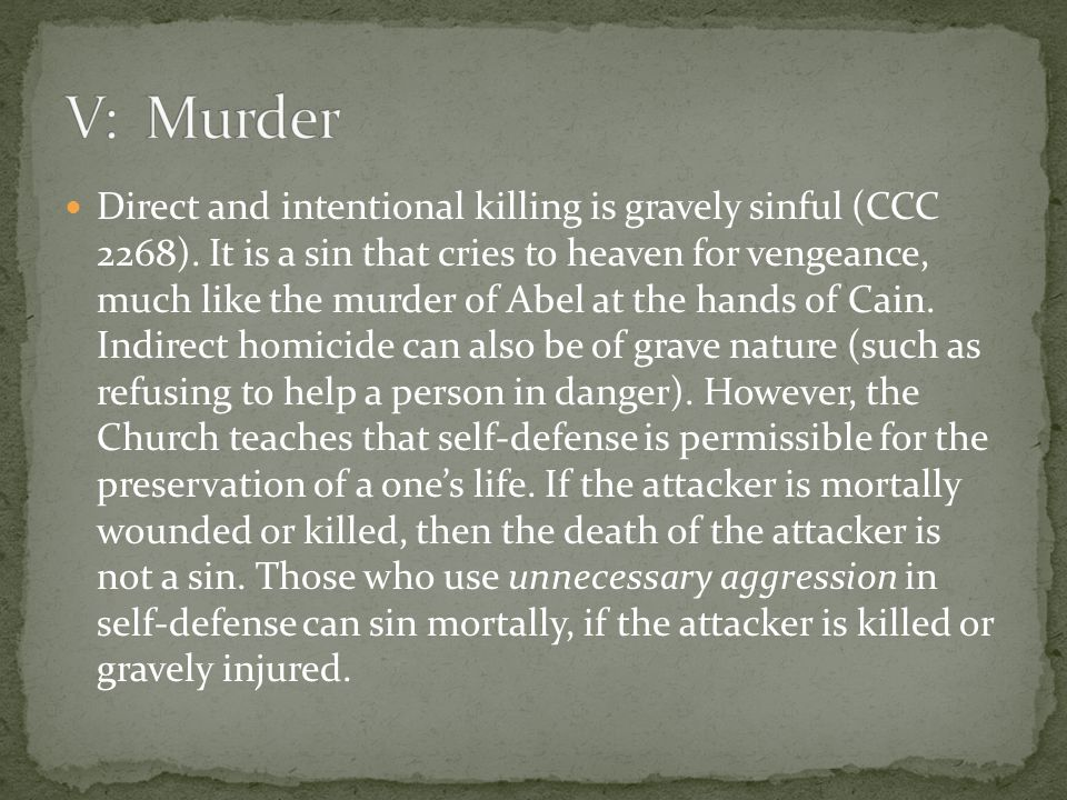 Direct and intentional killing is gravely sinful (CCC 2268).